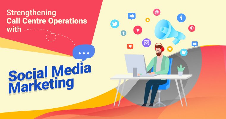 Strengthening Call Centre Operations with Social Media Marketing