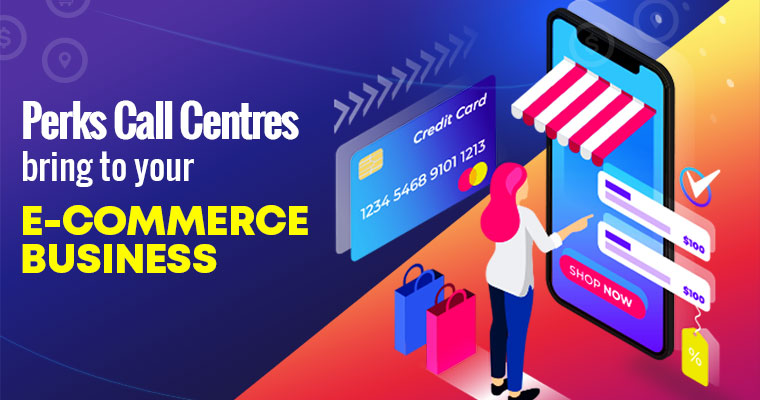 Perks Call Centres bring to your E-Commerce Business